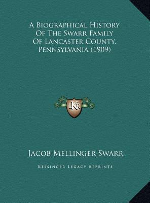 A   Biographical History of the Swarr Family of Lancaster Couna Biographical History of the Swarr Family of Lancaster County, Pennsylvania (1909) Ty, by Swarr, Jacob Mellinger [Hardcover]